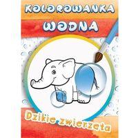 Książki dla dzieci, Wodne kolorowanki dzikie zwierzęta (opr. broszurowa)