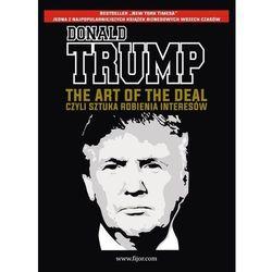 The Art of the Deal, czyli sztuka robienia interesów - Donald J. Trump, Tony Schwartz (opr. miękka)