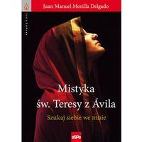 Publicystyka, eseje, polityka, Mistyka św. Teresy z Ávila. Szukaj siebie we mnie (opr. miękka)