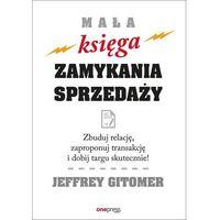 Książki o biznesie i ekonomii, Mała księga zamykania sprzedaży - Jeffrey Gitomer (opr. twarda)