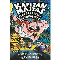 Książki dla dzieci, Kapitan Majtas i szał strasznej superkobiety. Kapitan Majtas - Dav Pilkey OD 24,99zł DARMOWA DOSTAWA KIOSK RUCHU (opr. miękka)