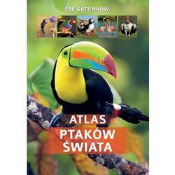 Atlas Ptaków Świata - 250 gatunków - Kamila Twardowska OD 24,99zł DARMOWA DOSTAWA KIOSK RUCHU (opr. twarda)