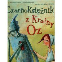 Książki dla dzieci, Czarnoksiężnik z Krainy Oz - Wysyłka od 3,99 - porównuj ceny z wysyłką (opr. twarda)