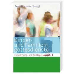 Kinder- und Familiengottesdienste für alle Sonn- und Festtage, Lesejahr C Brielmaier, Beate