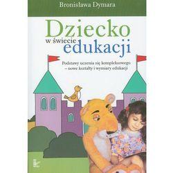 Dziecko w świecie edukacji - Bronisława Dymara (opr. miękka)
