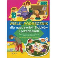 Pedagogika, Wielki podręcznik dla nauczycieli żłobków i przedszkoli (opr. twarda)