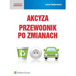Akcyza Przewodnik po zmianach - Jacek Matarewicz (opr. miękka)