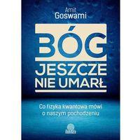 E-booki, Bóg jeszcze nie umarł. Co fizyka kwantowa mówi o naszym pochodzeniu - ebook