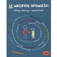 Książki dla dzieci, 12 ważnych opowieści. Polscy autorzy o wartościach (opr. twarda)
