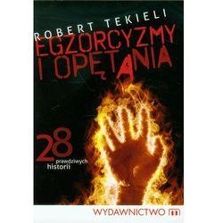 Egzorcyzmy i opętania 28 prawdziwych historii (opr. broszurowa)