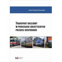 E-booki, Transport kolejowy w procesach logistycznych polskiej gospodarki - Anita Fajczak-Kowalska