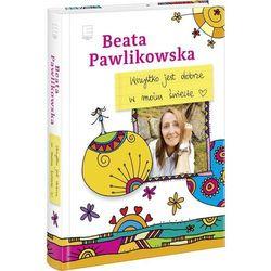 Wszystko jest dobrze w moim świecie - Beata Pawlikowska (opr. twarda)