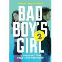 Literatura młodzieżowa, CO MAM ZROBIĆ ŻEBY PRZESTAĆ CIĘ NIENAWIDZIĆ BAD BOYS GIRL TOM 2 (opr. broszurowa)