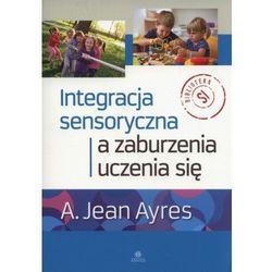 Integracja sensoryczna a zaburzenia uczenia się [Ayres A. Jean] (opr. broszurowa)