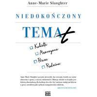 Biblioteka biznesu, NIEDOKOŃCZONY TEMAT - ANNE-MARIE SLAUGHTER DARMOWA DOSTAWA KIOSK RUCHU (opr. miękka)