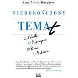 NIEDOKOŃCZONY TEMAT - ANNE-MARIE SLAUGHTER DARMOWA DOSTAWA KIOSK RUCHU (opr. miękka)