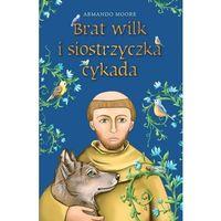 Książki dla dzieci, Brat wilk i siostrzyczka cykada - Armando Moore (opr. twarda)