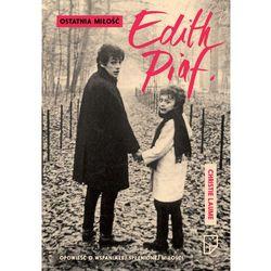 Ostatnia miłość Edith Piaf - Wysyłka od 5,99 - kupuj w sprawdzonych księgarniach !!! (opr. miękka)