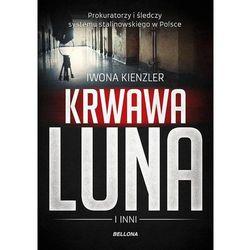 Krwawa Luna i inni Prokuratorzy i śledczy systemu stalinowskiego w Polsce (opr. miękka)