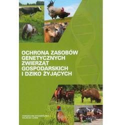 Ochrona zasobów genetycznych zwierząt gospodarskich i dziko żyjących (opr. twarda)