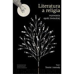 Literatura a religia Wyzwania epoki świeckiej Tom 1. Teorie i metody - książka