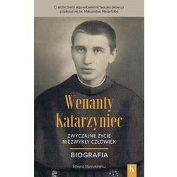 Wenanty Katarzyniec. Zwyczajne życie, niezwykły człowiek. Biografia (opr. miękka)