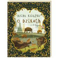 Książki dla dzieci, Dzika książka o dzikach i o ich kuzynach - jola richter-magnuszewska