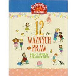 12 ważnych praw. Polscy autorzy o prawach dzieci (opr. twarda)
