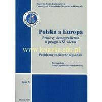 Biblioteka biznesu, Polska a Europa. Procesy demograficzne u progu XXI wieku. Tom X: Problemy społeczne regionów (opr. miękka)