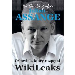 Julian Assange. Człowiek, który rozpętał Wikileaks (opr. miękka)