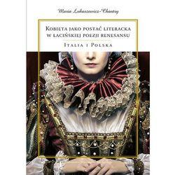 Kobieta jako postać literacka w łacińskiej poezji renesansu. Italia i Polska - Dostępne od: 2014-10-24 (opr. miękka)
