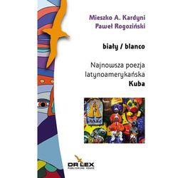 Biały / blanco Najnowsza poezja latynoamerykańska Kuba (antologia) (opr. miękka)