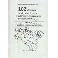 Matematyka, 102 równania różniczkowe I rzędu z pełnymi rozwiązaniami krok po kroku (opr. miękka)