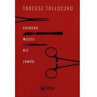Książki medyczne, Chirurg Więcej niż zawód - Tołłoczko Tadeusz - książka (opr. miękka)