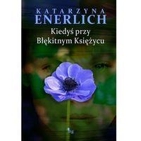 E-booki, Kiedyś przy Błękitnym Księżycu - Katarzyna Enerlich