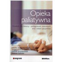 Książki medyczne, Opieka paliatywna. Poradnik dla lekarzy i pielęgniarek rodzinnych oraz rodzin pacjentów (opr. broszurowa)