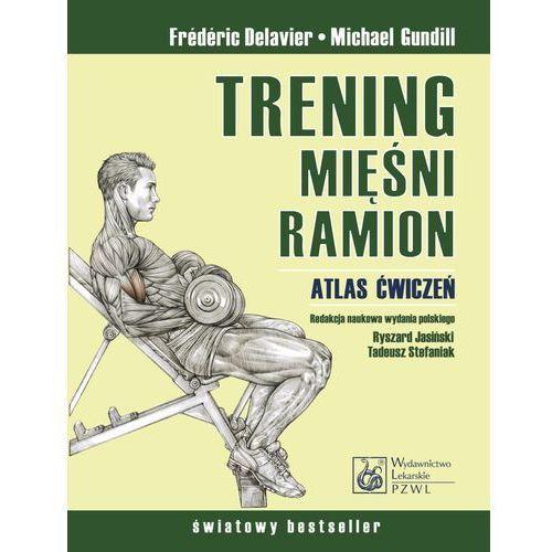Książki medyczne, Trening mięśni i ramion Atlas ćwiczeń. (opr. twarda)