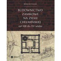 E-booki, Budownictwo zamkowe na ziemi chełmińskiej od XIII do XV wieku