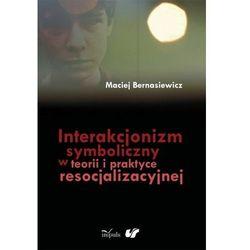 Interakcjonizm symboliczny w teorii i praktyce resocjalizacyjnej - Maciej Bernasiewicz