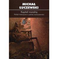 Historia, Kapitał moralny Polityki historyczne w późnej nowoczesności (opr. miękka)