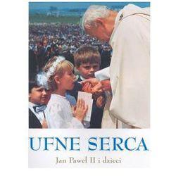 Ufne serca. Jan Paweł II i dzieci (opr. twarda)