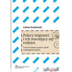 Polscy imigranci i ich starzejący się rodzice. Transnarodowy system opieki międzygeneracyj (opr. miękka)