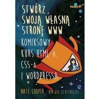 Informatyka, Stwórz swoją własną stronę WWW. Komiksowy kurs HTML-a, CSS-a i WordPressa (opr. miękka)