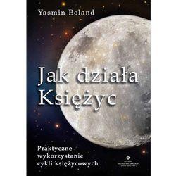 Jak działa Księżyc. Praktyczne wykorzystanie cykli księżycowych - YASMIN BOLAND (opr. miękka)
