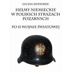 Hełmy niemieckie w polskich strażach pożarnych po II wojnie światowej
