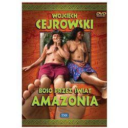 Wojciech Cejrowski. Boso przez świat: Amazonia