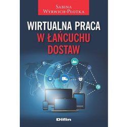 Wirtualna praca w łańcuchu dostaw - Sabina Wyrwich-Płotka (opr. miękka)