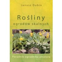 Hobby i poradniki, Rośliny ogrodów skalnych poradnik ogrodnika amatora (opr. miękka)