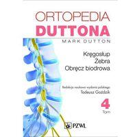 Książki medyczne, Ortopedia Duttona Tom 4 Kręgosłup Żebra Obręcz biodrowa (opr. miękka)
