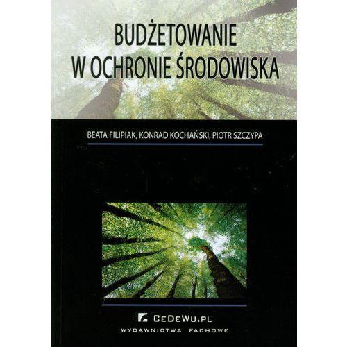 Ekologia, Budżetowanie w ochronie środowiska - Filipiak Beata, Kochański Konrad, Szczypa Piotr (opr. miękka)